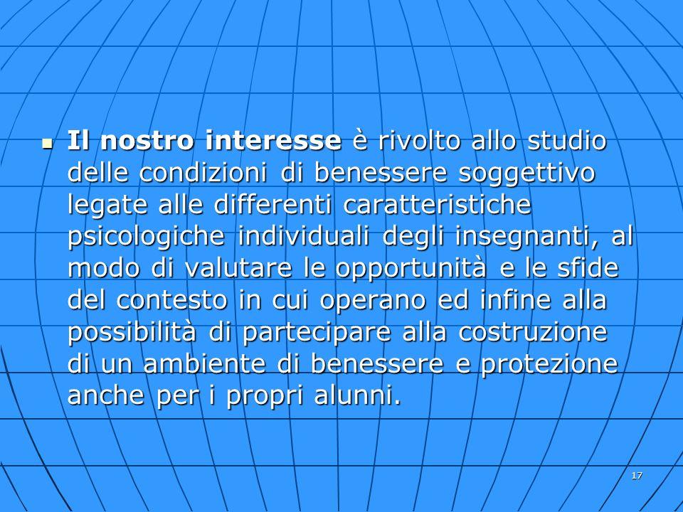 17 Il nostro interesse è rivolto allo studio delle condizioni di benessere soggettivo legate alle differenti caratteristiche psicologiche individuali