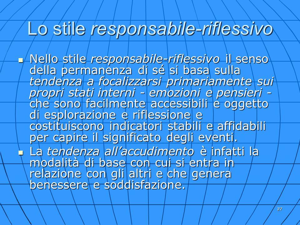 27 Lo stile responsabile-riflessivo Nello stile responsabile-riflessivo il senso della permanenza di sé si basa sulla tendenza a focalizzarsi primaria