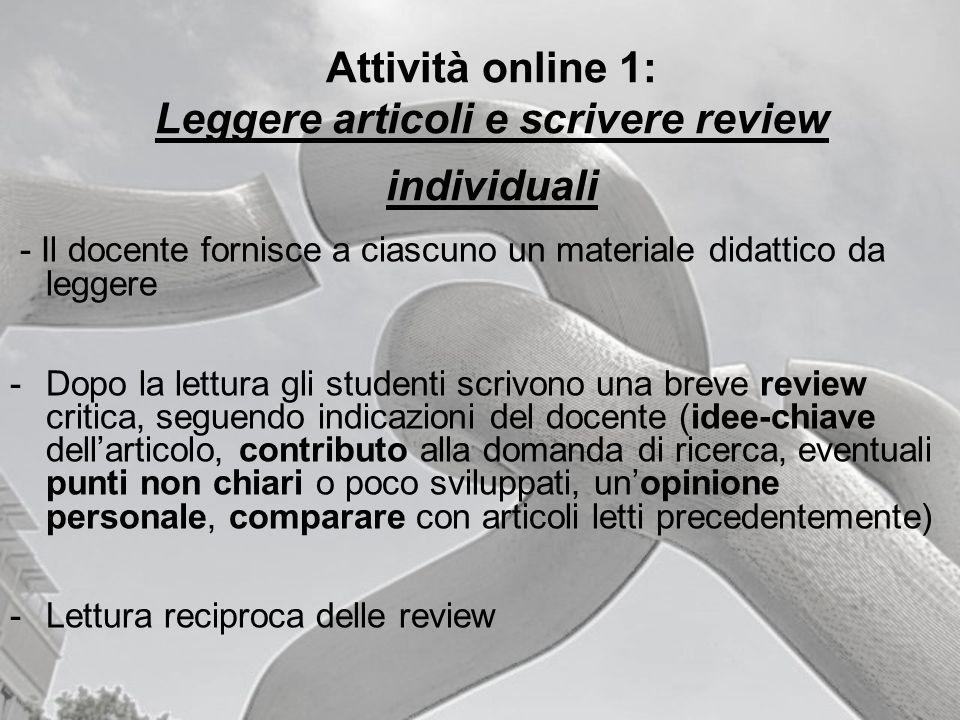 Attività online 1: Leggere articoli e scrivere review individuali - Il docente fornisce a ciascuno un materiale didattico da leggere -Dopo la lettura