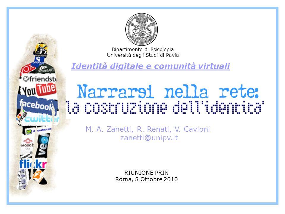 M. A. Zanetti, R. Renati, V. Cavioni zanetti@unipv.it Dipartimento di Psicologia Università degli Studi di Pavia Identità digitale e comunità virtuali