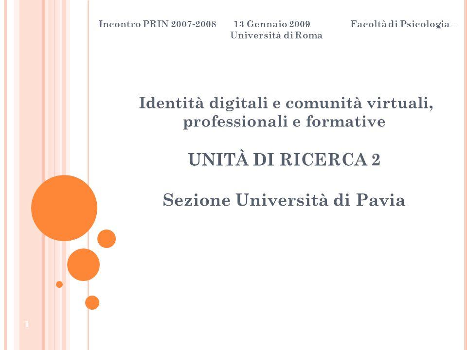 Identità digitali e comunità virtuali, professionali e formative UNITÀ DI RICERCA 2 Sezione Università di Pavia 1 Incontro PRIN 2007-2008 13 Gennaio 2