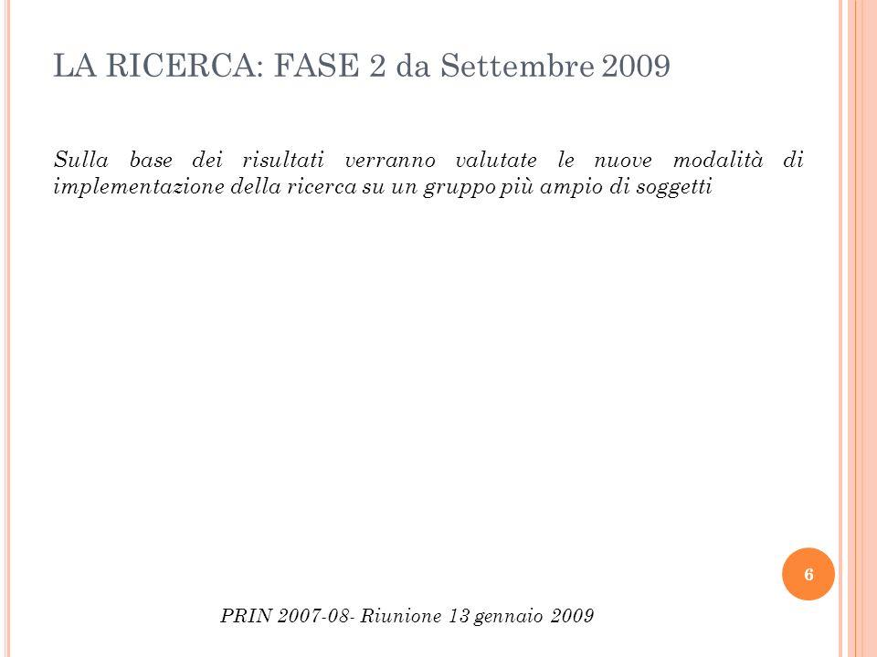 LA RICERCA: FASE 2 da Settembre 2009 Sulla base dei risultati verranno valutate le nuove modalità di implementazione della ricerca su un gruppo più am