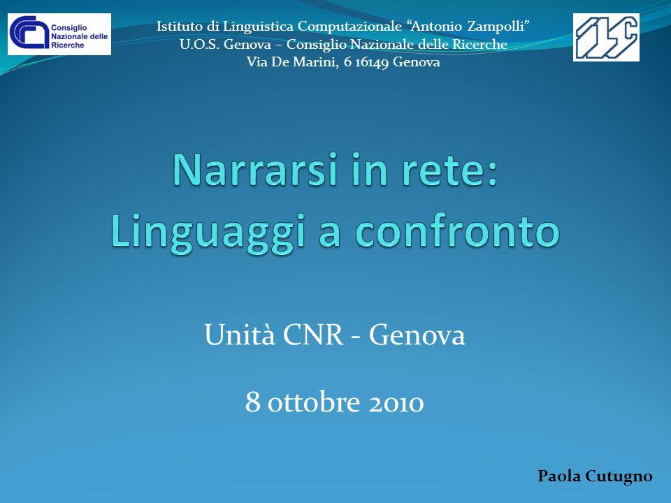 Unità CNR - Genova 8 ottobre 2010 Paola Cutugno Istituto di Linguistica Computazionale Antonio Zampolli U.O.S. Genova – Consiglio Nazionale delle Rice