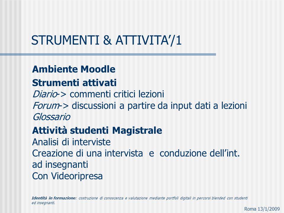 Ambiente Moodle Strumenti attivati Diario-> commenti critici lezioni Forum-> discussioni a partire da input dati a lezioni Glossario Attività studenti