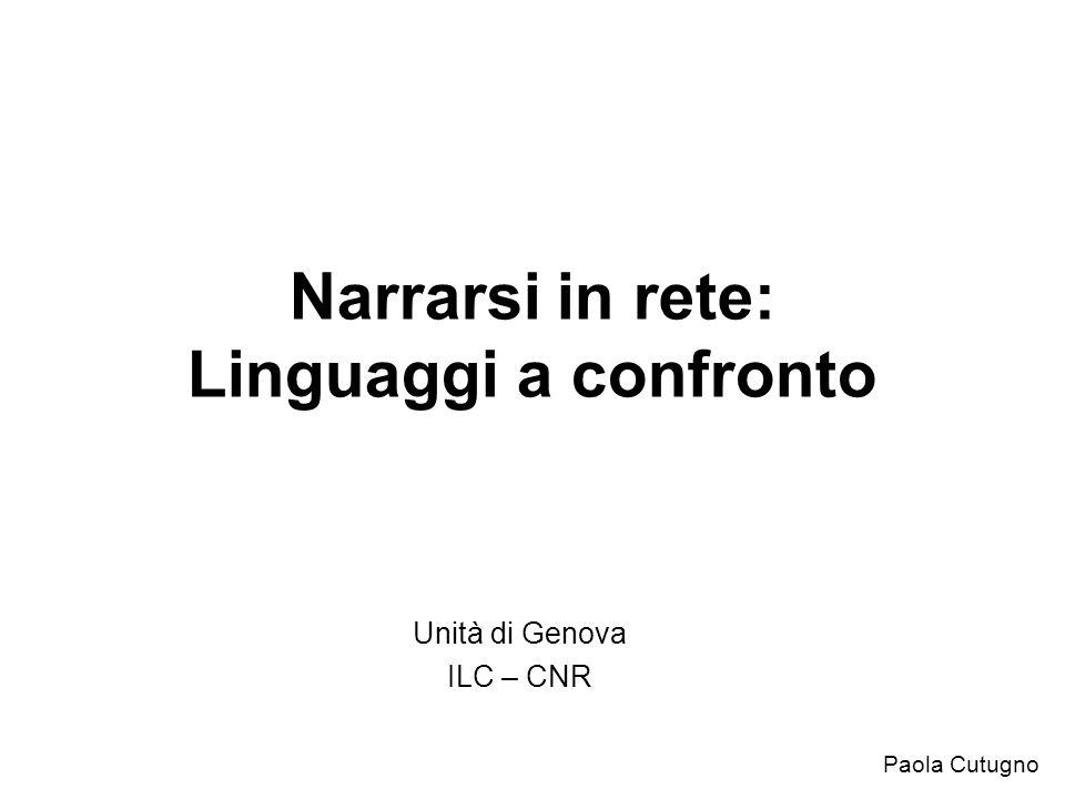 Narrarsi in rete: Linguaggi a confronto Unità di Genova ILC – CNR Paola Cutugno