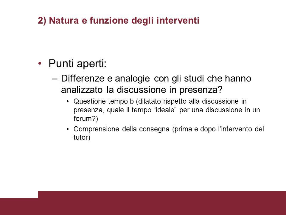 2) Natura e funzione degli interventi Punti aperti: –Differenze e analogie con gli studi che hanno analizzato la discussione in presenza.