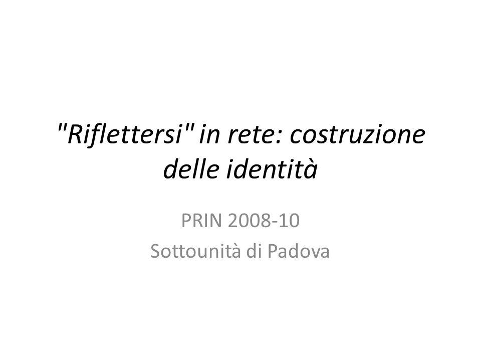 Riflettersi in rete: costruzione delle identità PRIN 2008-10 Sottounità di Padova