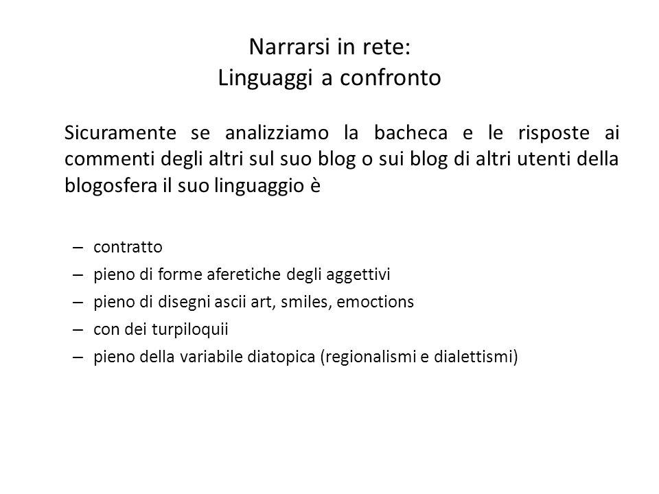 Narrarsi in rete: Linguaggi a confronto Sicuramente se analizziamo la bacheca e le risposte ai commenti degli altri sul suo blog o sui blog di altri u