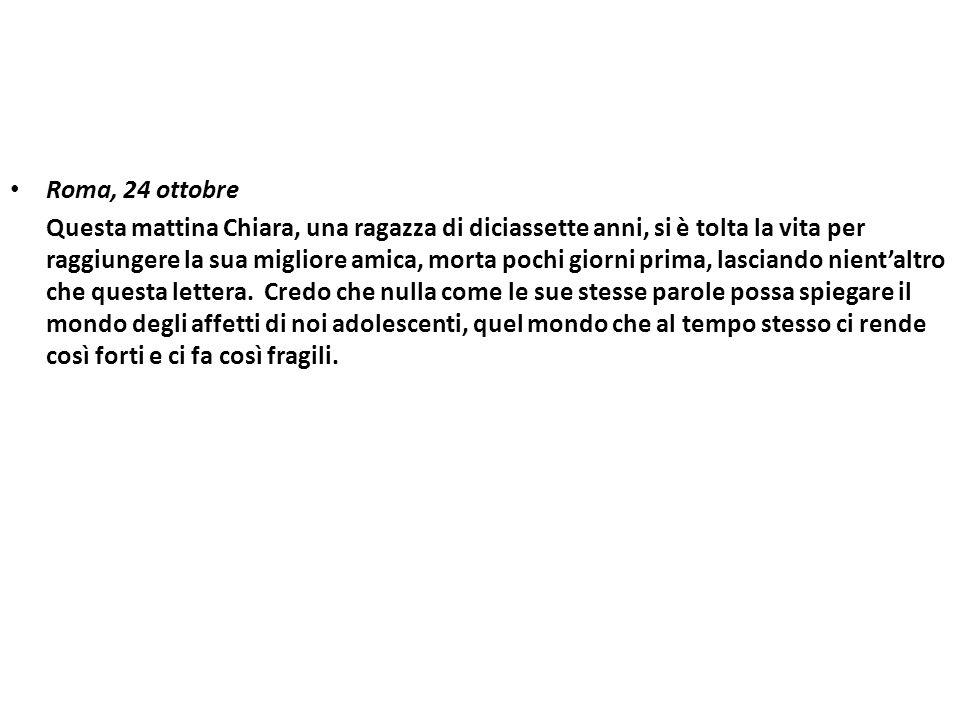 Roma, 24 ottobre Questa mattina Chiara, una ragazza di diciassette anni, si è tolta la vita per raggiungere la sua migliore amica, morta pochi giorni