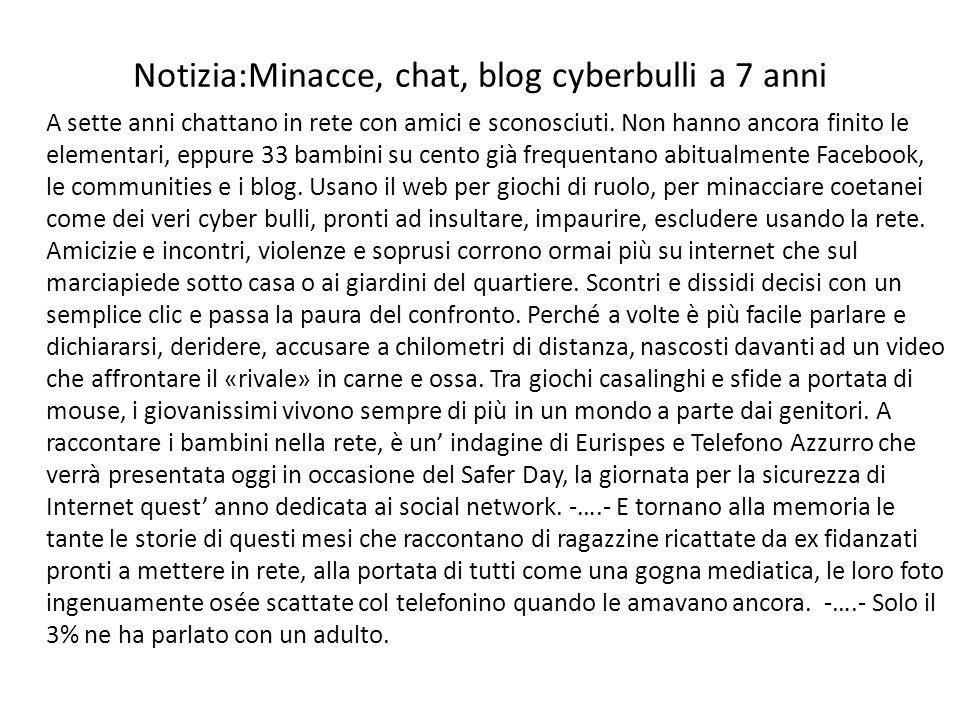 Notizia:Minacce, chat, blog cyberbulli a 7 anni A sette anni chattano in rete con amici e sconosciuti. Non hanno ancora finito le elementari, eppure 3