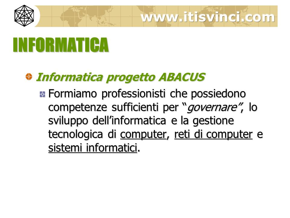 INFORMATICA Informatica progetto ABACUS Formiamo professionisti che possiedono competenze sufficienti per governare, lo sviluppo dellinformatica e la