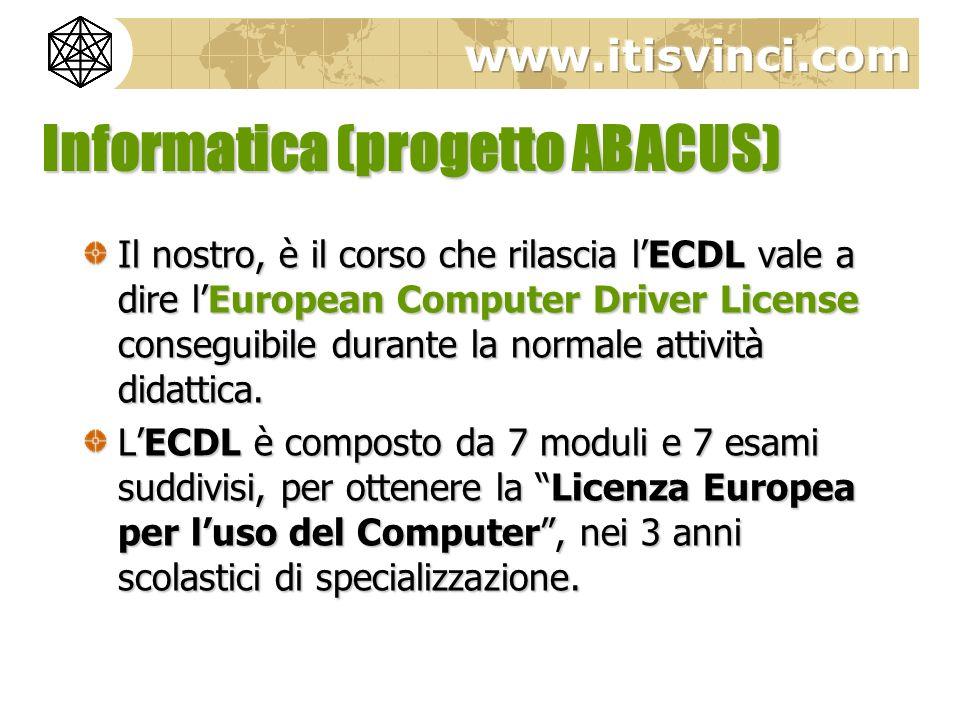 Informatica (progetto ABACUS) Il nostro, è il corso che rilascia lECDL vale a dire lEuropean Computer Driver License conseguibile durante la normale a