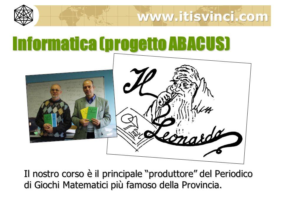 Informatica (progetto ABACUS) Il nostro corso è il principale produttore del Periodico di Giochi Matematici più famoso della Provincia.