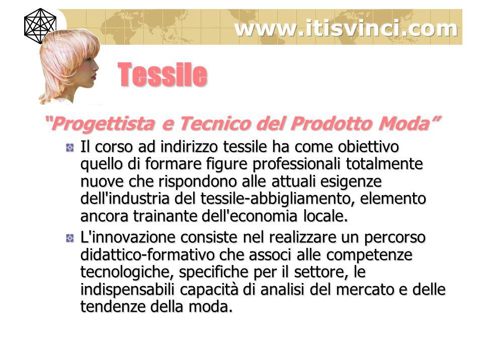 Tessile Progettista e Tecnico del Prodotto Moda Il corso ad indirizzo tessile ha come obiettivo quello di formare figure professionali totalmente nuov