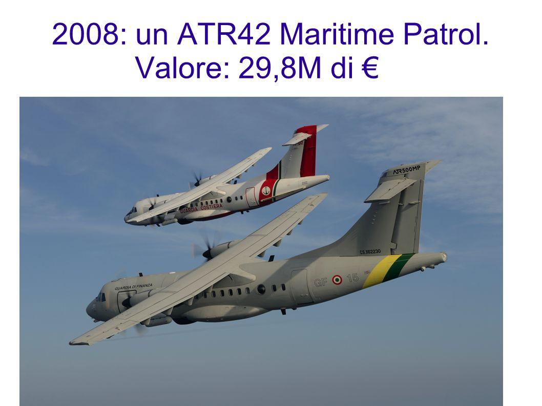 2008: un ATR42 Maritime Patrol. Valore: 29,8M di