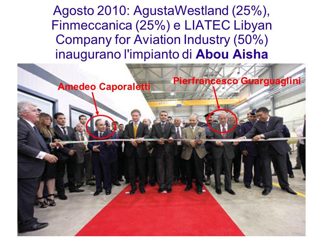 Agosto 2010: AgustaWestland (25%), Finmeccanica (25%) e LIATEC Libyan Company for Aviation Industry (50%) inaugurano l'impianto di Abou Aisha Amedeo C