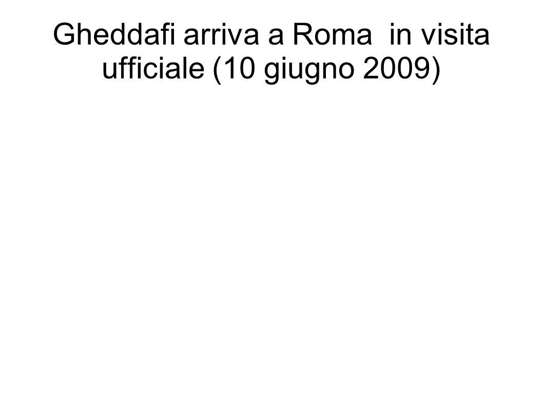 Gheddafi arriva a Roma in visita ufficiale (10 giugno 2009)