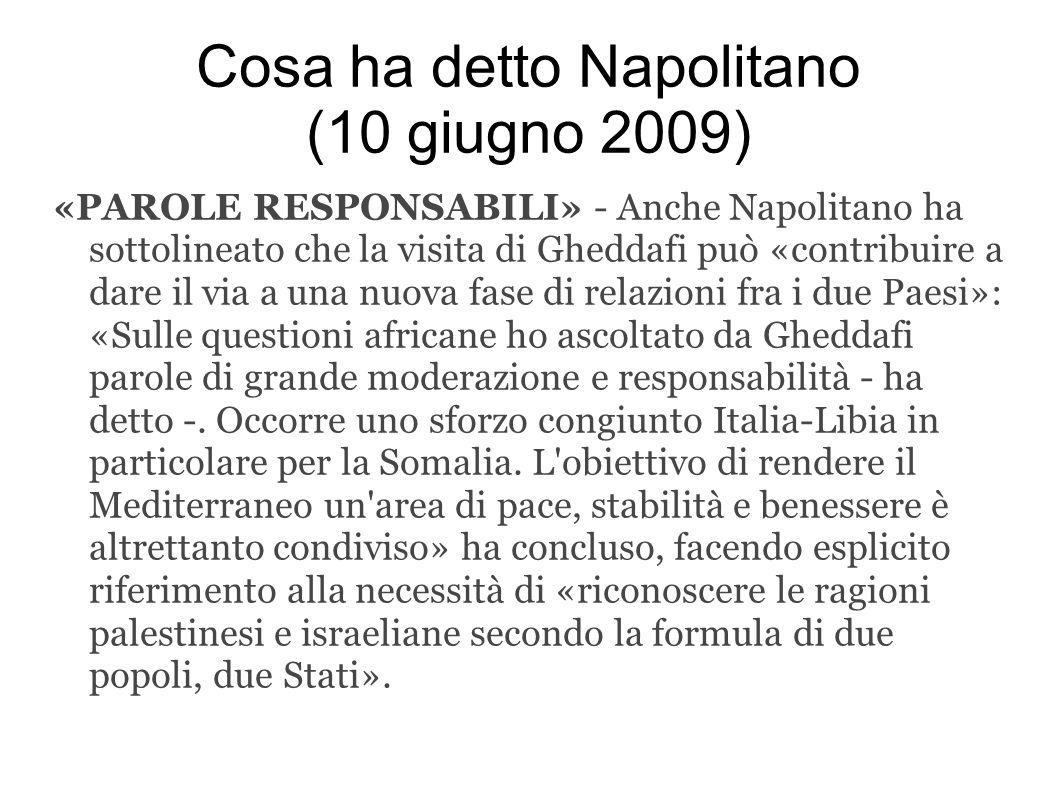 Cosa ha detto Napolitano (10 giugno 2009) «PAROLE RESPONSABILI» - Anche Napolitano ha sottolineato che la visita di Gheddafi può «contribuire a dare i