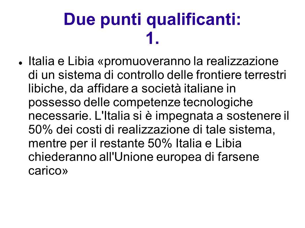 Due punti qualificanti: 1. Italia e Libia «promuoveranno la realizzazione di un sistema di controllo delle frontiere terrestri libiche, da affidare a