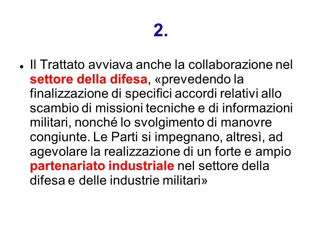 2. Il Trattato avviava anche la collaborazione nel settore della difesa, «prevedendo la finalizzazione di specifici accordi relativi allo scambio di m
