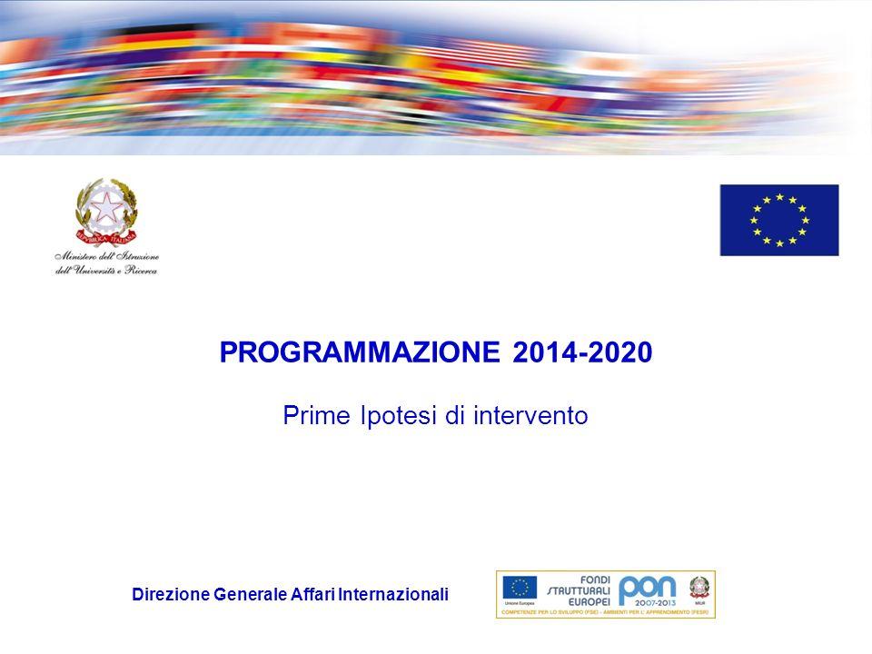 Direzione Generale Affari Internazionali PROGRAMMAZIONE 2014-2020 Prime Ipotesi di intervento