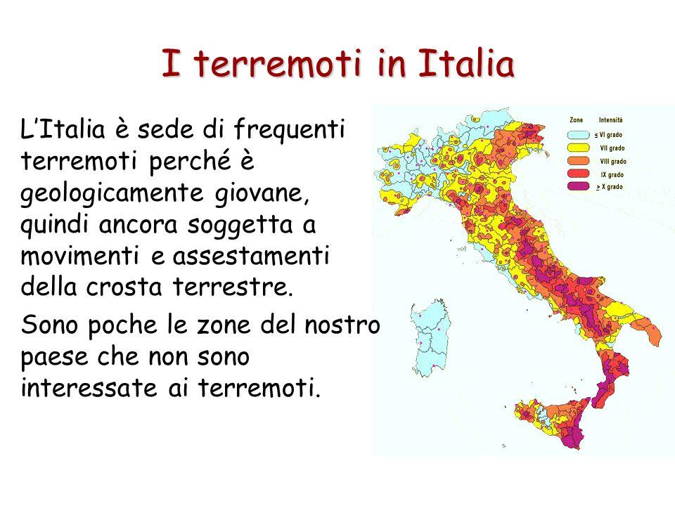 I terremoti in Italia LItalia è sede di frequenti terremoti perché è geologicamente giovane, quindi ancora soggetta a movimenti e assestamenti della c