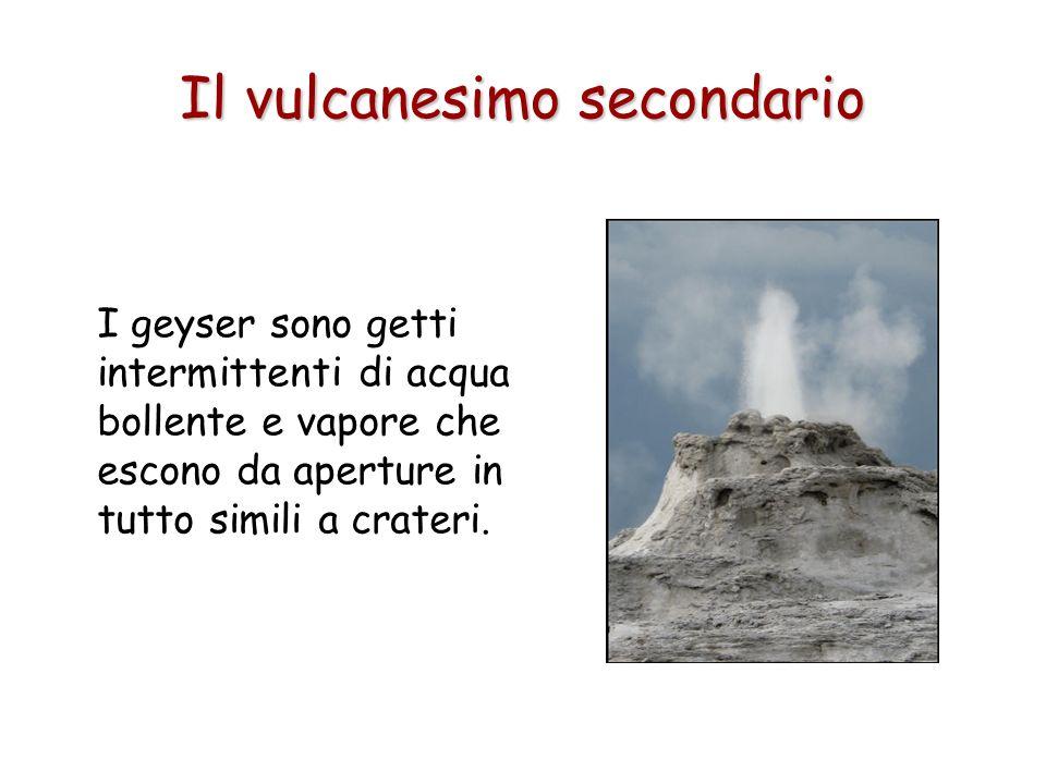 Il vulcanesimo secondario I geyser sono getti intermittenti di acqua bollente e vapore che escono da aperture in tutto simili a crateri.