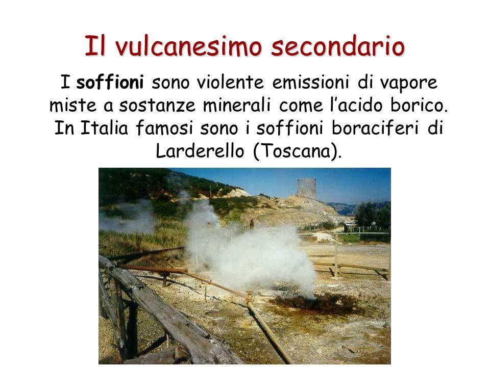 Il vulcanesimo secondario I soffioni sono violente emissioni di vapore miste a sostanze minerali come lacido borico. In Italia famosi sono i soffioni