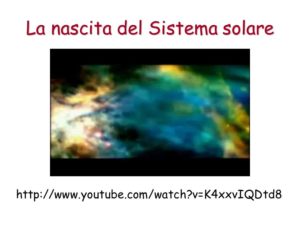La nascita del Sistema solare http://www.youtube.com/watch?v=K4xxvIQDtd8