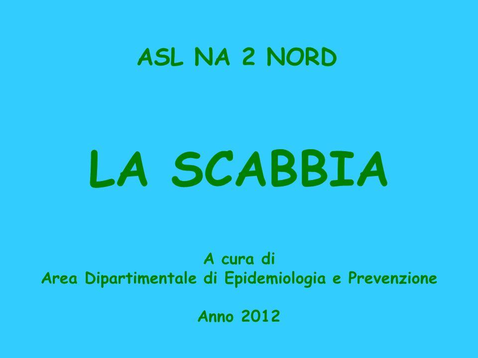 LA SCABBIA A cura di Area Dipartimentale di Epidemiologia e Prevenzione Anno 2012 ASL NA 2 NORD