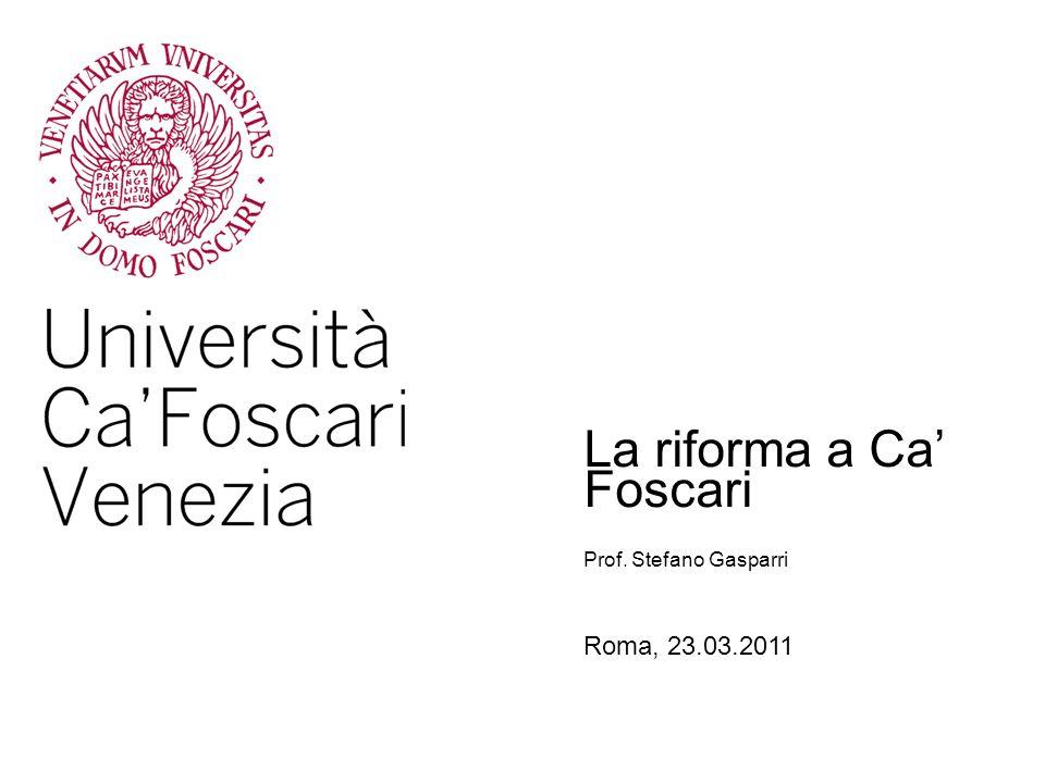 La riforma a Ca Foscari Roma, 23.03.2011 Prof. Stefano Gasparri