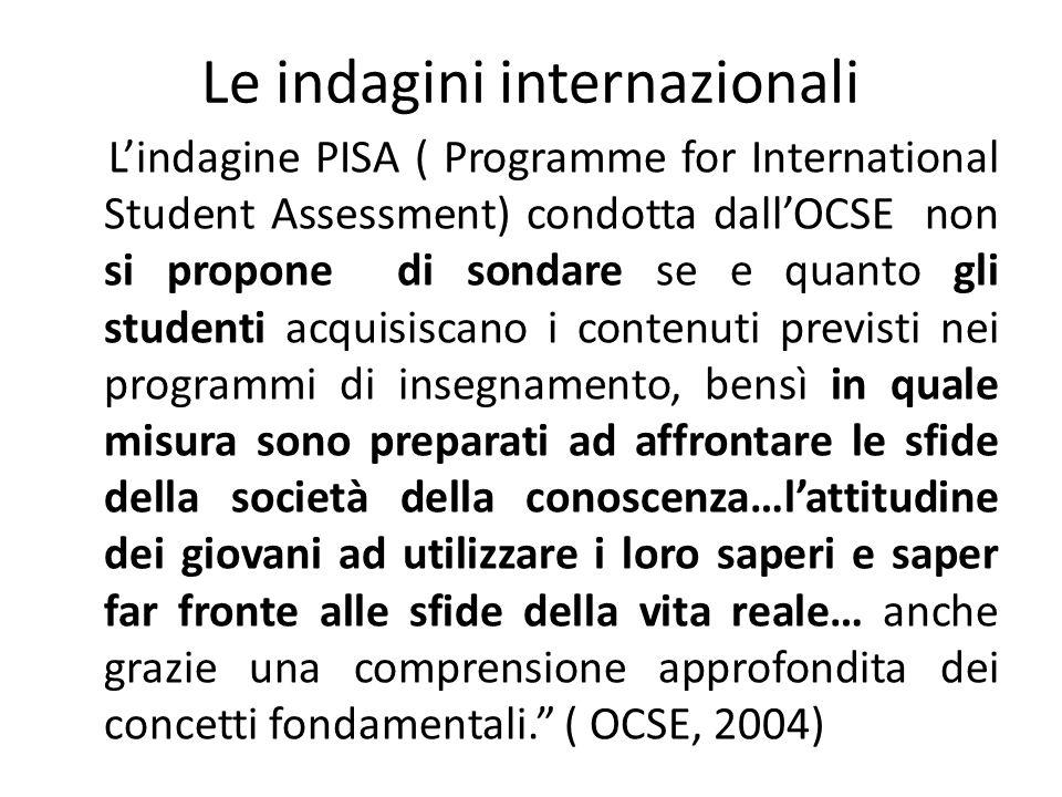 Le indagini internazionali Lindagine PISA ( Programme for International Student Assessment) condotta dallOCSE non si propone di sondare se e quanto gl
