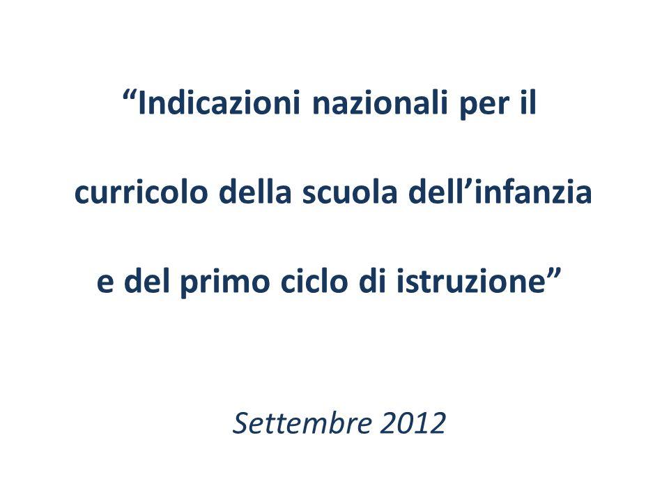 Indicazioni nazionali per il curricolo della scuola dellinfanzia e del primo ciclo di istruzione Settembre 2012