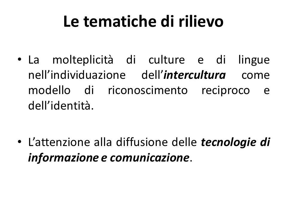Le tematiche di rilievo La molteplicità di culture e di lingue nellindividuazione dellintercultura come modello di riconoscimento reciproco e delliden