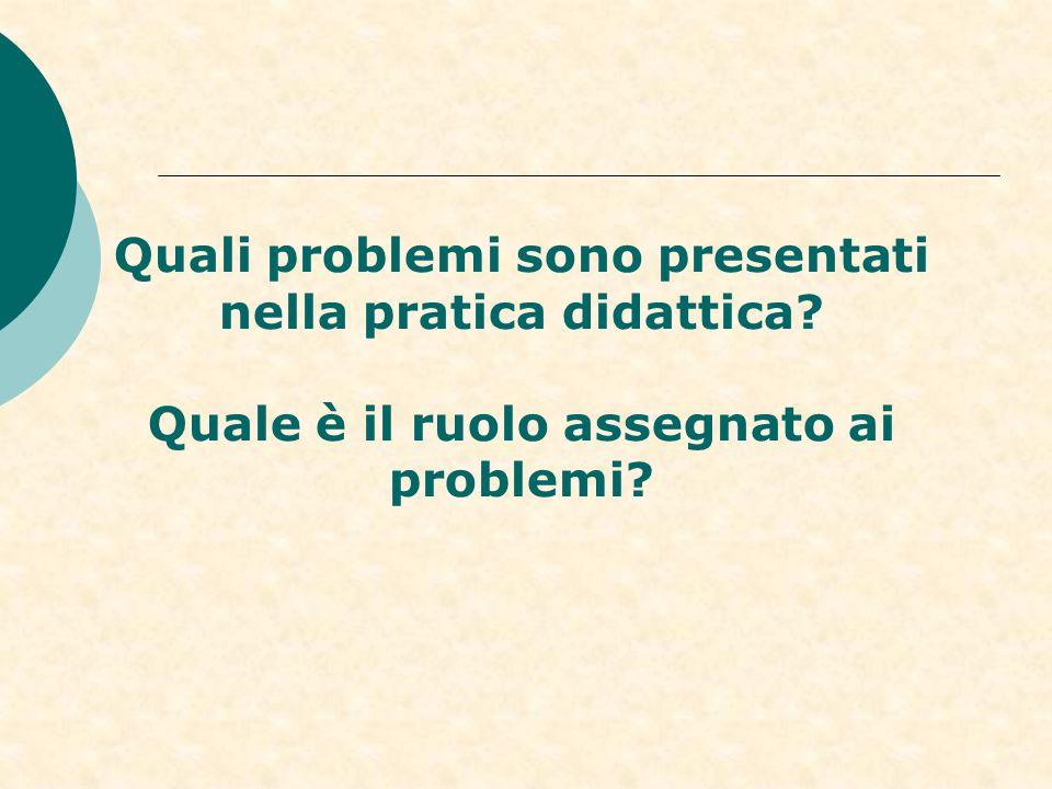 Quali problemi sono presentati nella pratica didattica? Quale è il ruolo assegnato ai problemi?