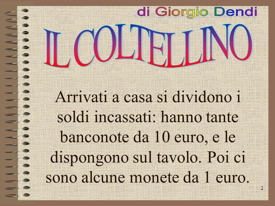 2 Arrivati a casa si dividono i soldi incassati: hanno tante banconote da 10 euro, e le dispongono sul tavolo.