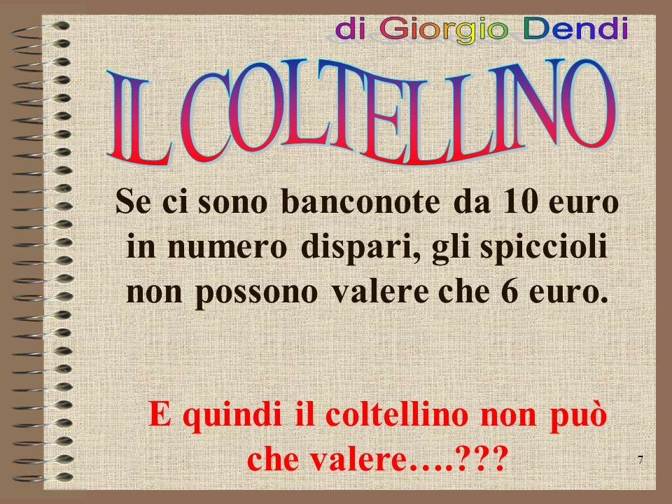 7 Se ci sono banconote da 10 euro in numero dispari, gli spiccioli non possono valere che 6 euro.