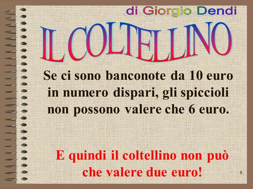 8 Se ci sono banconote da 10 euro in numero dispari, gli spiccioli non possono valere che 6 euro.