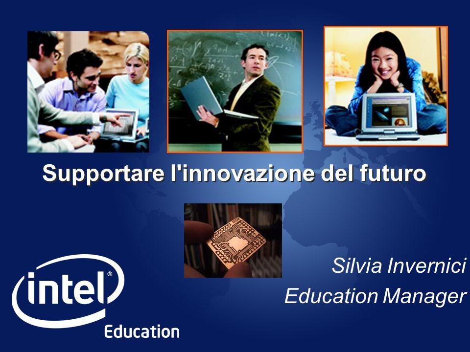 Supportare l'innovazione del futuro Silvia Invernici Education Manager