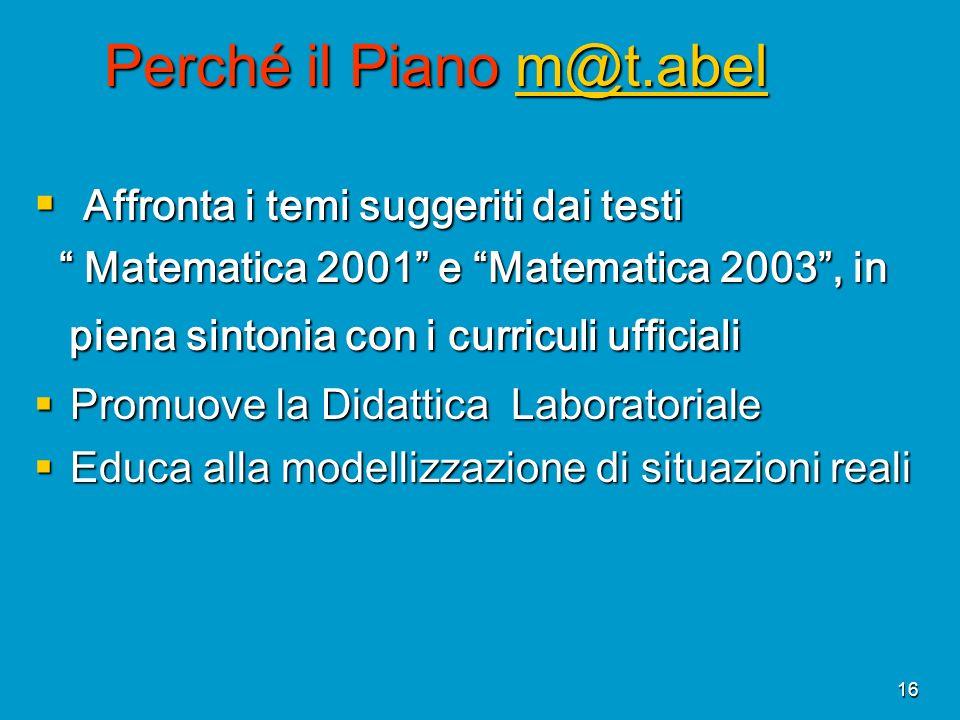 16 Affronta i temi suggeriti dai testi Affronta i temi suggeriti dai testi Matematica 2001 e Matematica 2003, in Matematica 2001 e Matematica 2003, in