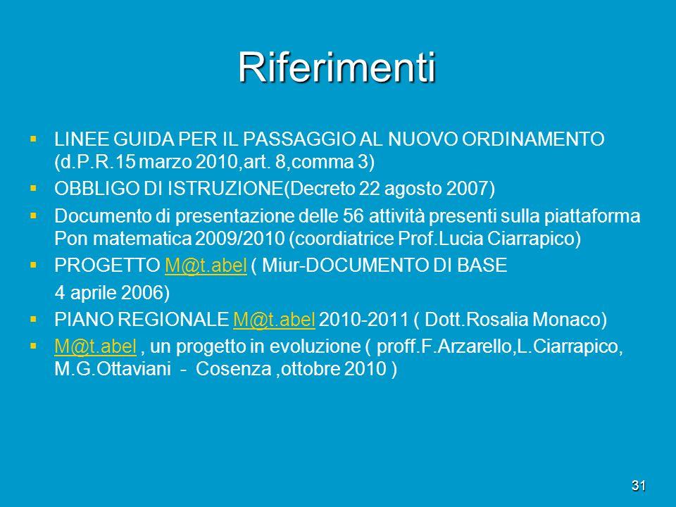 31 Riferimenti LINEE GUIDA PER IL PASSAGGIO AL NUOVO ORDINAMENTO (d.P.R.15 marzo 2010,art. 8,comma 3) OBBLIGO DI ISTRUZIONE(Decreto 22 agosto 2007) Do