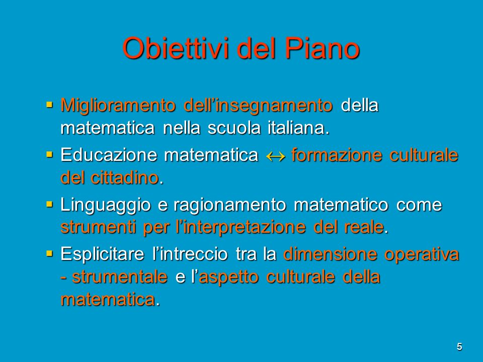 5 Obiettivi del Piano Miglioramento dellinsegnamento della matematica nella scuola italiana. Miglioramento dellinsegnamento della matematica nella scu