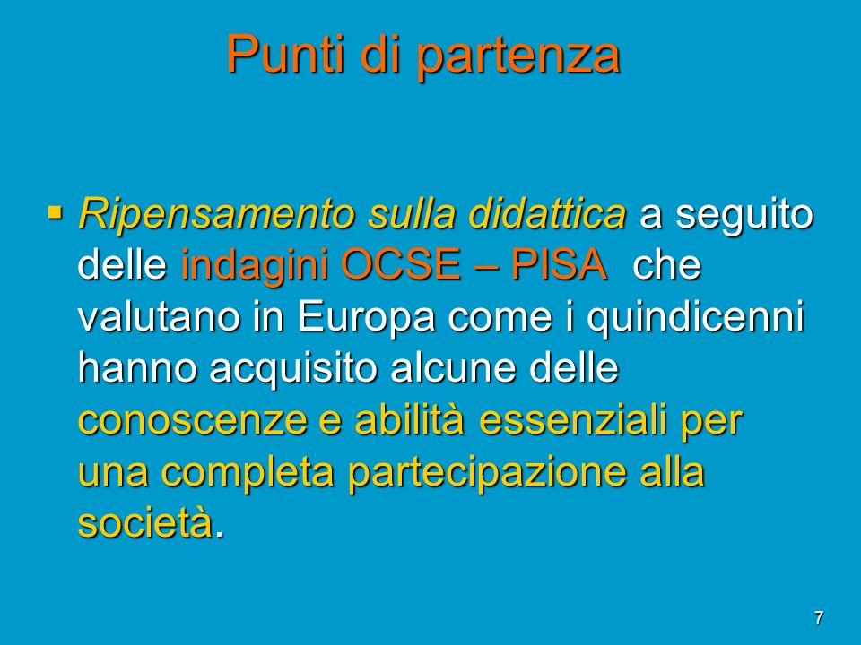 7 Ripensamento sulla didattica a seguito delle indagini OCSE – PISA che valutano in Europa come i quindicenni hanno acquisito alcune delle conoscenze
