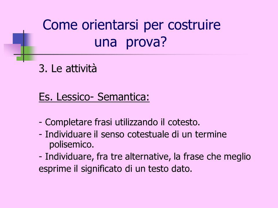 3. Le attività Es. Lessico- Semantica: - Completare frasi utilizzando il cotesto. - Individuare il senso cotestuale di un termine polisemico. - Indivi