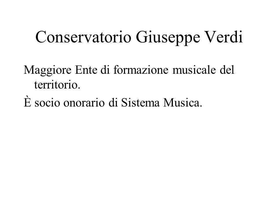 Conservatorio Giuseppe Verdi Maggiore Ente di formazione musicale del territorio. È socio onorario di Sistema Musica.