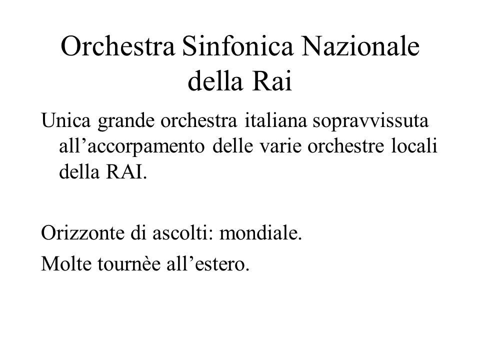 Orchestra Sinfonica Nazionale della Rai Unica grande orchestra italiana sopravvissuta allaccorpamento delle varie orchestre locali della RAI.