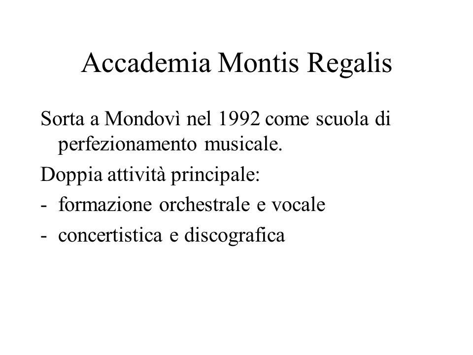 Accademia Montis Regalis Sorta a Mondovì nel 1992 come scuola di perfezionamento musicale. Doppia attività principale: -formazione orchestrale e vocal