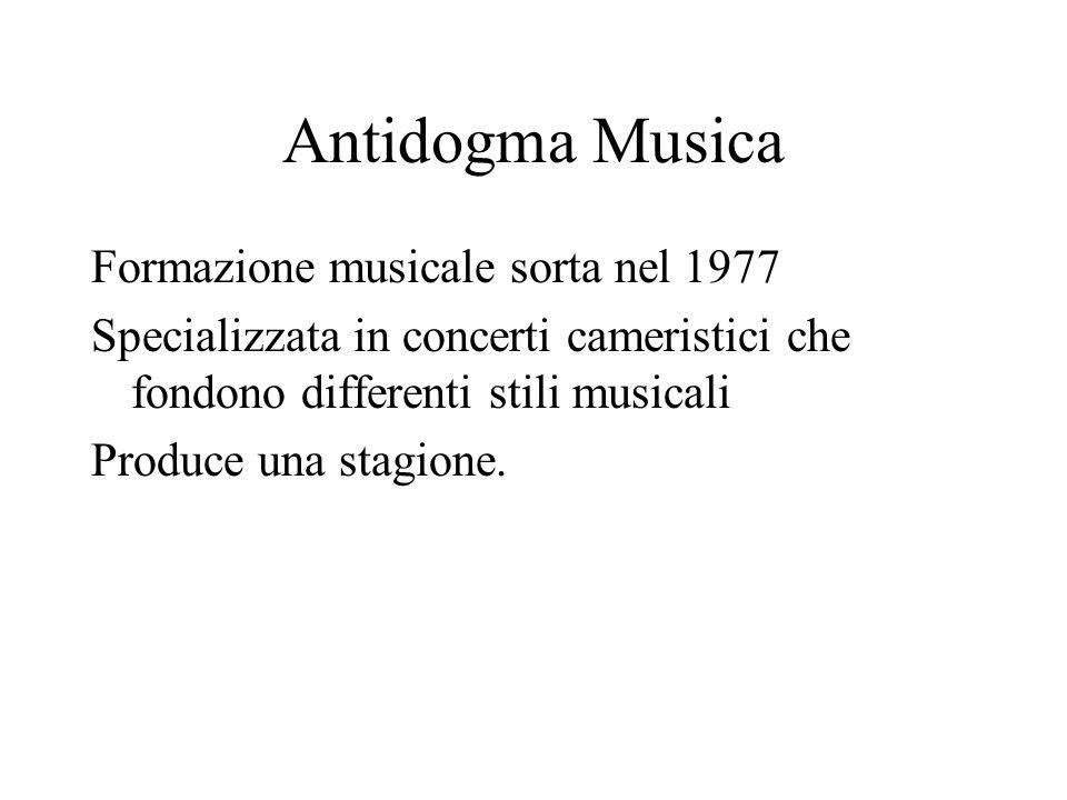 Antidogma Musica Formazione musicale sorta nel 1977 Specializzata in concerti cameristici che fondono differenti stili musicali Produce una stagione.