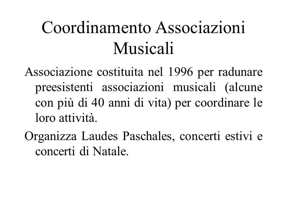 Coordinamento Associazioni Musicali Associazione costituita nel 1996 per radunare preesistenti associazioni musicali (alcune con più di 40 anni di vit