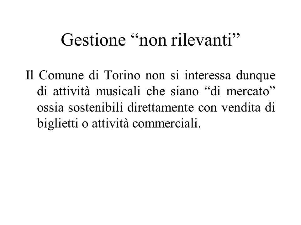 Gestione non rilevanti Il Comune di Torino non si interessa dunque di attività musicali che siano di mercato ossia sostenibili direttamente con vendit